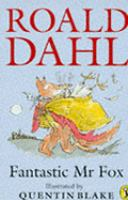 Fantastic Mr. Fox / Roald Dahl ; illustrated by Quentin Blake