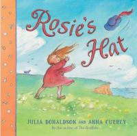 Rosie's hat / written by Julia Donaldson ; illustrated by Anna Currey