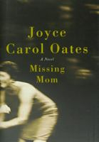 Missing mom : a novel / Joyce Carol Oates