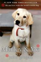 Marley & me : life and love with the world's worst dog / John Grogan