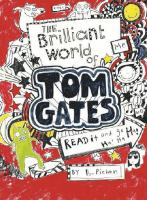 The brilliant world of Tom Gates / by Liz Pichon