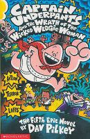 Captain Underpants and the wrath of the wicked wedgie woman / by Dav Pilkey