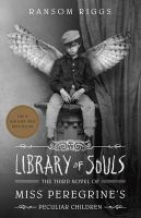Library of souls : the third novel of Miss Peregrine's peculiar children / by Ransom Riggs.