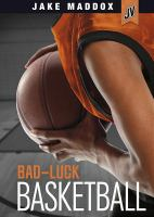 Bad-luck basketball / by Jake Maddox ; text by Thomas Kingsley Troupe