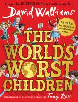 The world's worst children / David Walliams ; illustrated in glorious colour by Tony Ross. [1]