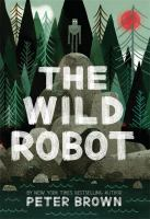 The wild robot / words and pictures by Peter Brown