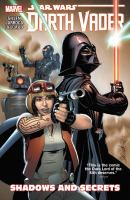Darth Vader / writer: Kieron Gillen ; artist: Salvador Larroca. Vol. 2, Shadows and secrets