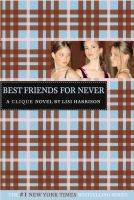 Best friends for never : a Clique novel : by Lisi Harrison