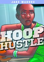 Hoop hustle / by Jake Maddox ; text by Josh Anderson ; illustrated by Aburtov