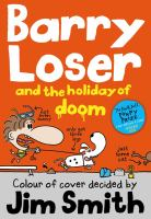 Barry Loser and the holiday of doom / colour of cover decided by Jim Smith