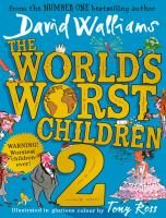 The world's worst children / David Walliams ; illustrated in glorious colour by Tony Ross. 2