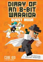Diary of an 8-bit warrior - quest mode : [an unofficial Minecraft adventure] / Cube Kid ; illustrations by Saboten