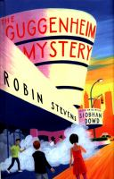 The Guggenheim mystery / Robin Stevens ; based on an idea and characters by Siobhan Dowd