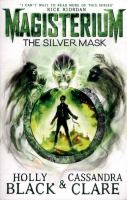 The silver mask / Holly Black and Cassandra Clare ; with illustrations by Scott Fischer