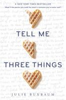 Tell me three things / by Julie Buxbaum