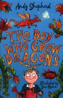 The boy who grew dragons / Andy Shepherd ; illustrated by Sara Ogilvie