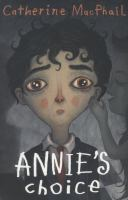 Annie's choice / Catherine MacPhail ; with illustrations by Vladimir Stankovic