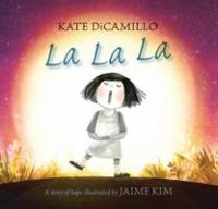 La la la : a story of hope / Kate DiCamillo ; illustrated by Jaime Kim