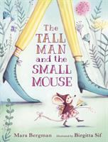 The tall man and the small mouse / Mara Bergman ; illustrated by Birgitta Sif
