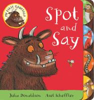 Spot and say / Julia Donaldson, Axel Scheffler