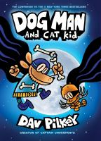 Dog Man / written and illustrated by Dav Pilkey, as George Beard and Harold Hutchins. 4, Dog Man and Cat Kid.