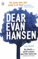 Dear Evan Hansen : the novel / Val Emmich with Steven Levenson, Benj Pasek & Justin Paul.