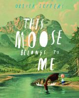This moose belongs to me / Oliver Jeffers