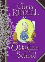 Ottoline goes to school / Chris Riddell.