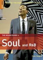 The rough guide to soul and R&B : [the songs, the singers, the stories, the soul] / by Peter Shapiro