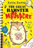 The great hamster massacre / Katie Davies ; illustrated by Hannah Shaw