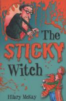 The sticky witch / by Hilary McKay ; illustrated by Mike Phillips