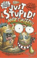 Just stupid! / Andy Griffiths ; with illustrations by Terry Denton