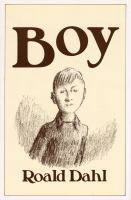 Boy : tales of childhood / Roald Dahl