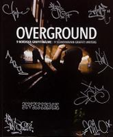 Overground: [1], 9 nordiska graffitimålare : 9 Scandinavian graffiti writers